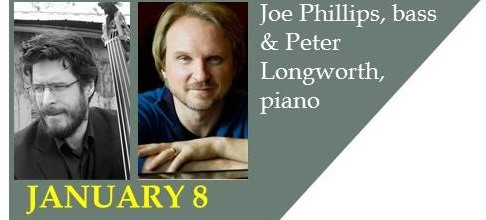 JANUARY 8: g 2-7 Recital featuring Joe Phillips (bass) & Peter Longworth (piano)