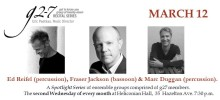 MARCH 12: g2-7 Recital featuring Ed Reifel (percussion), Fraser Jackson (bassoon) and Mark Duggan (percussion)
